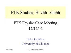 FTK Studies H hh bbbb FTK Physics Case