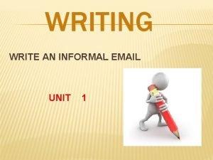 WRITING WRITE AN INFORMAL EMAIL UNIT 1 INFORMAL
