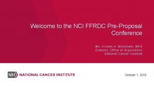 Welcome to the NCI FFRDC PreProposal Conference Ms