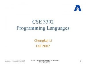 CSE 3302 Programming Languages Chengkai Li Fall 2007