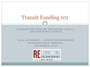 Transit Funding 101 FUNDING OPTIONS ON THE STATE