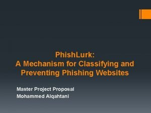 Phish Lurk A Mechanism for Classifying and Preventing