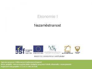 Ekonomie I Nezamstnanost Operan program Vzdlvn pro konkurenceschopnost