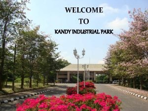 WELCOME TO KANDY INDUSTRIAL PARK KANDY INDUSTRIAL PARK