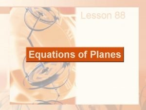 Lesson 88 Equations of Planes PLANES Although a