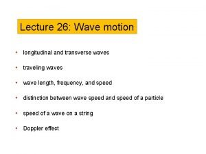 Lecture 26 Wave motion longitudinal and transverse waves