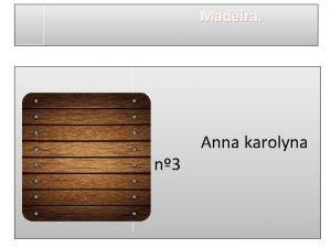 Madeira n 3 Anna karolyna Definio de madeira