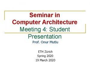 Seminar in Computer Architecture Meeting 4 Student Presentation