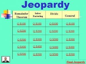 Jeopardy Remainder Theorem Solve Factoring Divide General Q