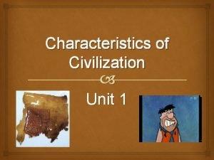 Characteristics of Civilization Unit 1 Unit Essential Question