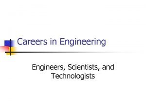 Careers in Engineering Engineers Scientists and Technologists Why