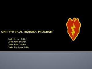 UNIT PHYSICAL TRAINING PROGRAM Cadet Devon Botteri Cadet
