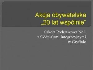 Akcja obywatelska 20 lat wsplnie Szkoa Podstawowa Nr