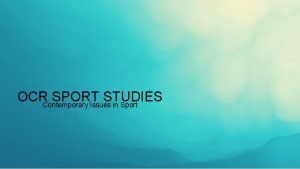OCRContemporary SPORT STUDIES Issues in Sport D 85