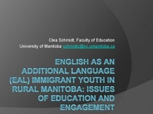 Clea Schmidt Faculty of Education University of Manitoba