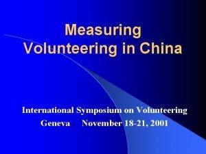 Measuring Volunteering in China International Symposium on Volunteering