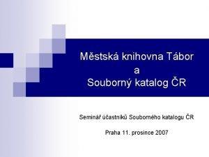 Mstsk knihovna Tbor a Souborn katalog R Semin