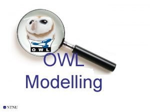 OWL Modelling 1 Building class hierarchy Owl Thing