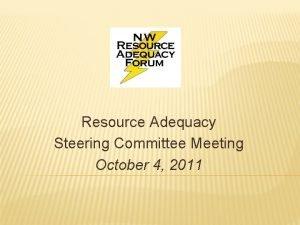 Resource Adequacy Steering Committee Meeting October 4 2011