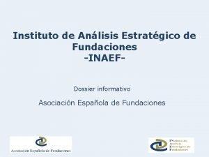 Instituto de Anlisis Estratgico de Fundaciones INAEFDossier informativo