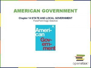 AMERICAN GOVERNMENT Chapter 14 STATE AND LOCAL GOVERNMENT