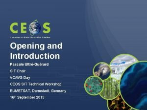 Committee on Earth Observation Satellites Opening and Introduction