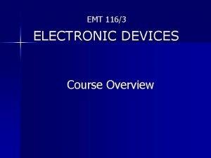 EMT 1163 ELECTRONIC DEVICES Course Overview EMT 1163