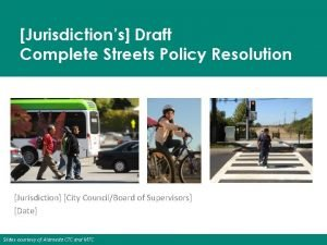 Jurisdictions Draft Complete Streets Policy Resolution Jurisdiction City