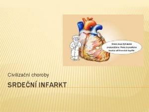 Civilizan choroby SRDEN INFARKT SRDEN INFARKT infarkt myokardu