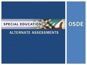 OSDE ALTERNATE ASSESSMENTS AGENDA Alternate Assessment ESEANCLB and