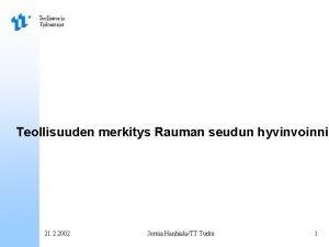 Teollisuuden merkitys Rauman seudun hyvinvoinnil 21 2 2002