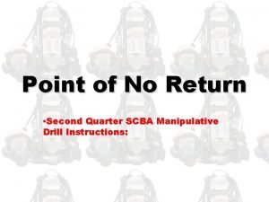 Point of No Return Second Quarter SCBA Manipulative