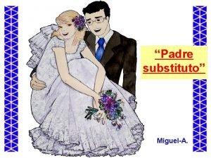 Padre substituto MiguelA Una pareja llevaba varios aos