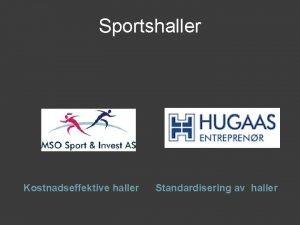 Sportshaller Kostnadseffektive haller Standardisering av haller MSO Sport