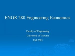 ENGR 280 Engineering Economics Faculty of Engineering University