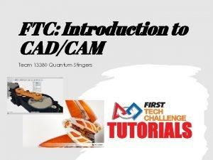 FTC Introduction to CADCAM Team 13380 Quantum Stingers
