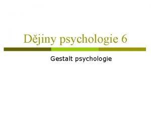 Djiny psychologie 6 Gestalt psychologie Gestalt psychologie zatek