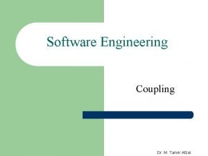 Software Engineering Coupling Dr M Tanvir Afzal Coupling