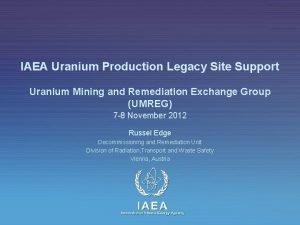 IAEA Uranium Production Legacy Site Support Uranium Mining