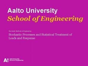 Aalto University School of Engineering Stochastic Methods in