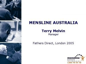 MENSLINE AUSTRALIA Terry Melvin Manager Fathers Direct London