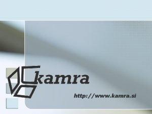 http www kamra si Posredovanje informacij in vsebin