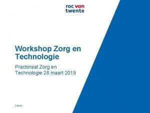 Workshop Zorg en Technologie Practoraat Zorg en Technologie
