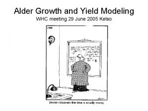 Alder Growth and Yield Modeling WHC meeting 29