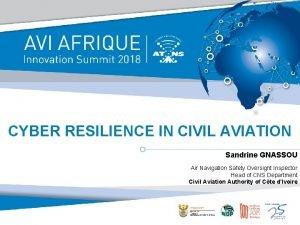 CYBER RESILIENCE IN CIVIL AVIATION Sandrine GNASSOU Air