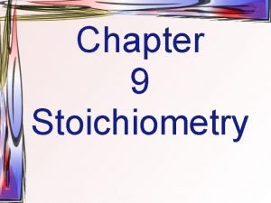 Chapter 9 Stoichiometry Stoichiometry deals with the mass