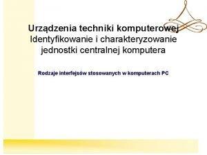 Urzdzenia techniki komputerowej Identyfikowanie i charakteryzowanie jednostki centralnej