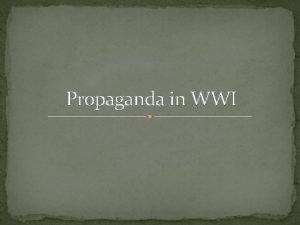 Propaganda in WWI What is Propaganda Propaganda is