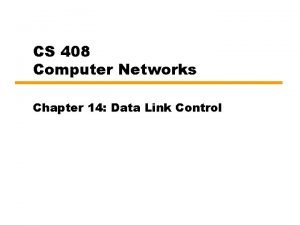 CS 408 Computer Networks Chapter 14 Data Link