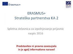 ERASMUS Strateka partnerstva KA 2 Spletna delavnica za